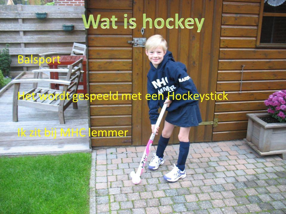 Balsport Het wordt gespeeld met een Hockeystick Ik zit bij MHC lemmer