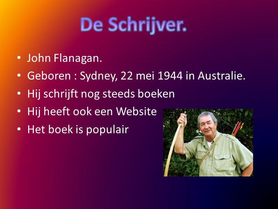 John Flanagan. Geboren : Sydney, 22 mei 1944 in Australie. Hij schrijft nog steeds boeken Hij heeft ook een Website Het boek is populair