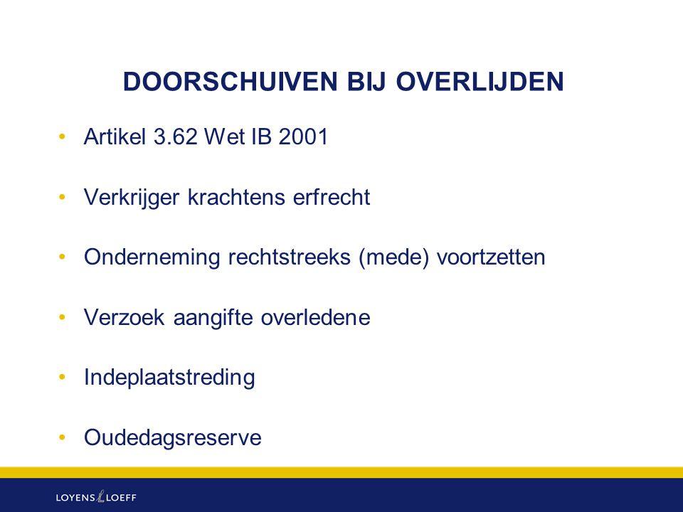 DOORSCHUIVEN BIJ OVERLIJDEN Artikel 3.62 Wet IB 2001 Verkrijger krachtens erfrecht Onderneming rechtstreeks (mede) voortzetten Verzoek aangifte overle