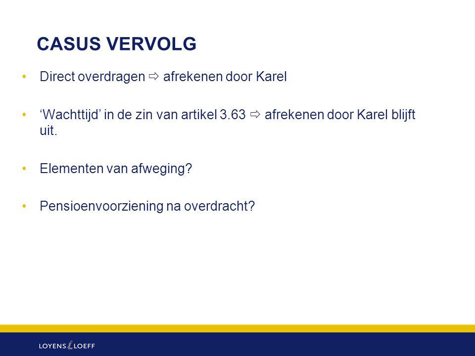 CASUS VERVOLG Direct overdragen  afrekenen door Karel 'Wachttijd' in de zin van artikel 3.63  afrekenen door Karel blijft uit. Elementen van afwegin