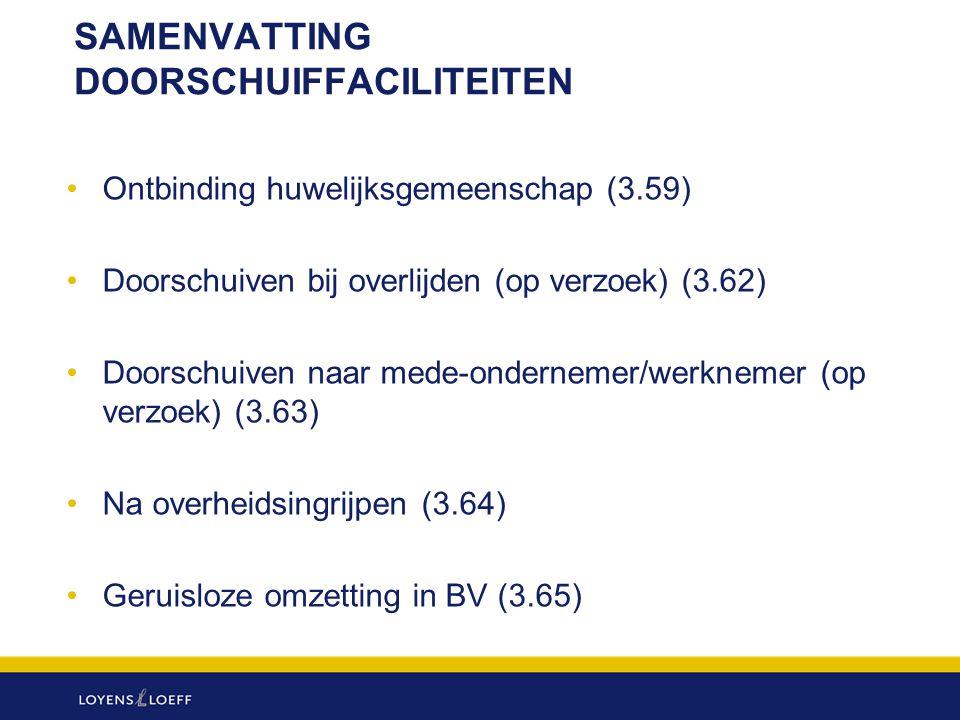 SAMENVATTING DOORSCHUIFFACILITEITEN Ontbinding huwelijksgemeenschap (3.59) Doorschuiven bij overlijden (op verzoek) (3.62) Doorschuiven naar mede-onde