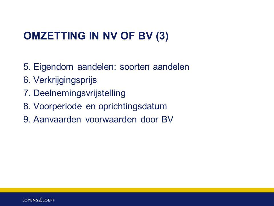 OMZETTING IN NV OF BV (3) 5. Eigendom aandelen: soorten aandelen 6. Verkrijgingsprijs 7. Deelnemingsvrijstelling 8. Voorperiode en oprichtingsdatum 9.