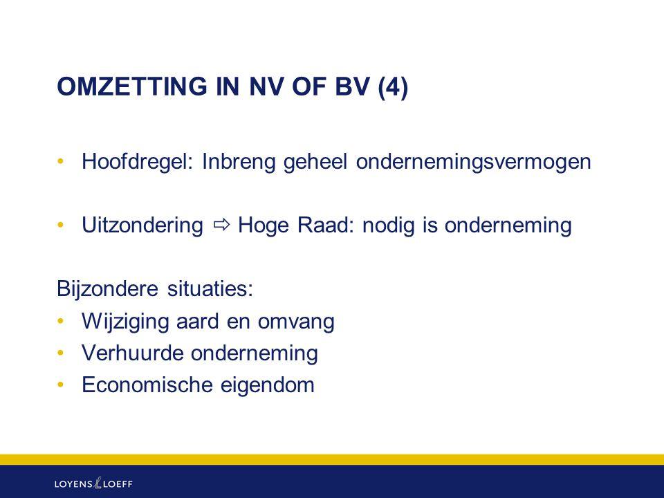 OMZETTING IN NV OF BV (4) Hoofdregel: Inbreng geheel ondernemingsvermogen Uitzondering  Hoge Raad: nodig is onderneming Bijzondere situaties: Wijzigi