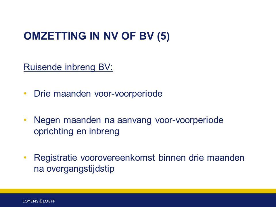 OMZETTING IN NV OF BV (5) Ruisende inbreng BV: Drie maanden voor-voorperiode Negen maanden na aanvang voor-voorperiode oprichting en inbreng Registrat