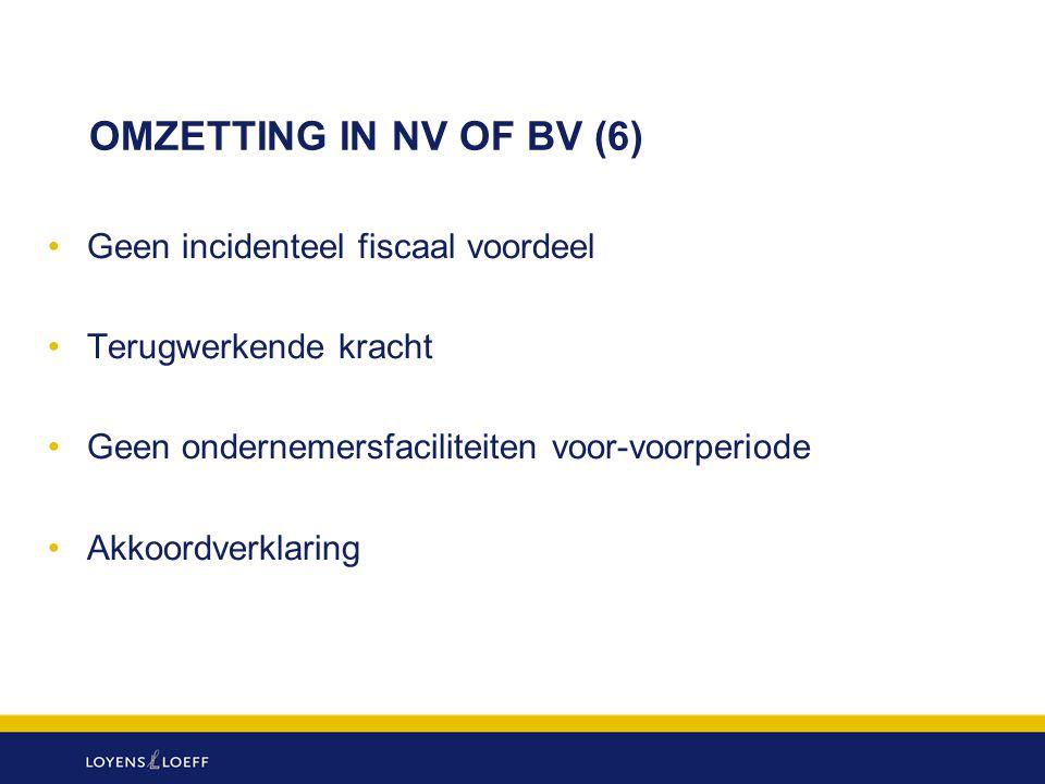 OMZETTING IN NV OF BV (6) Geen incidenteel fiscaal voordeel Terugwerkende kracht Geen ondernemersfaciliteiten voor-voorperiode Akkoordverklaring