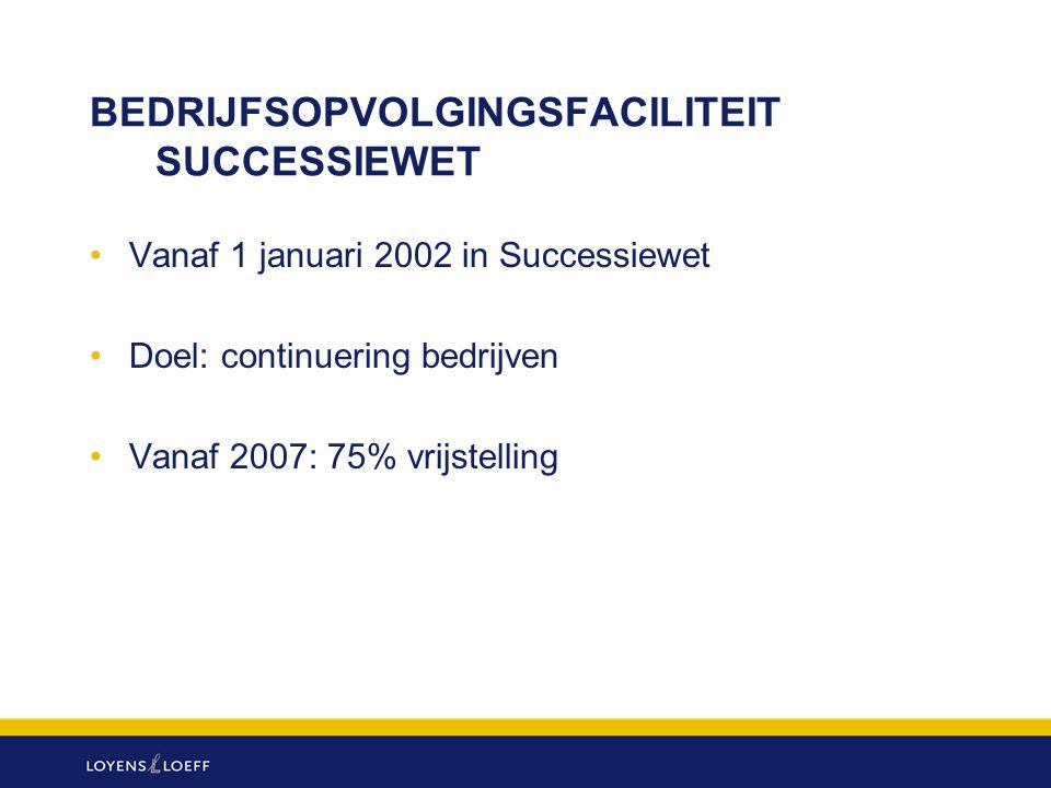 BEDRIJFSOPVOLGINGSFACILITEIT SUCCESSIEWET Vanaf 1 januari 2002 in Successiewet Doel: continuering bedrijven Vanaf 2007: 75% vrijstelling
