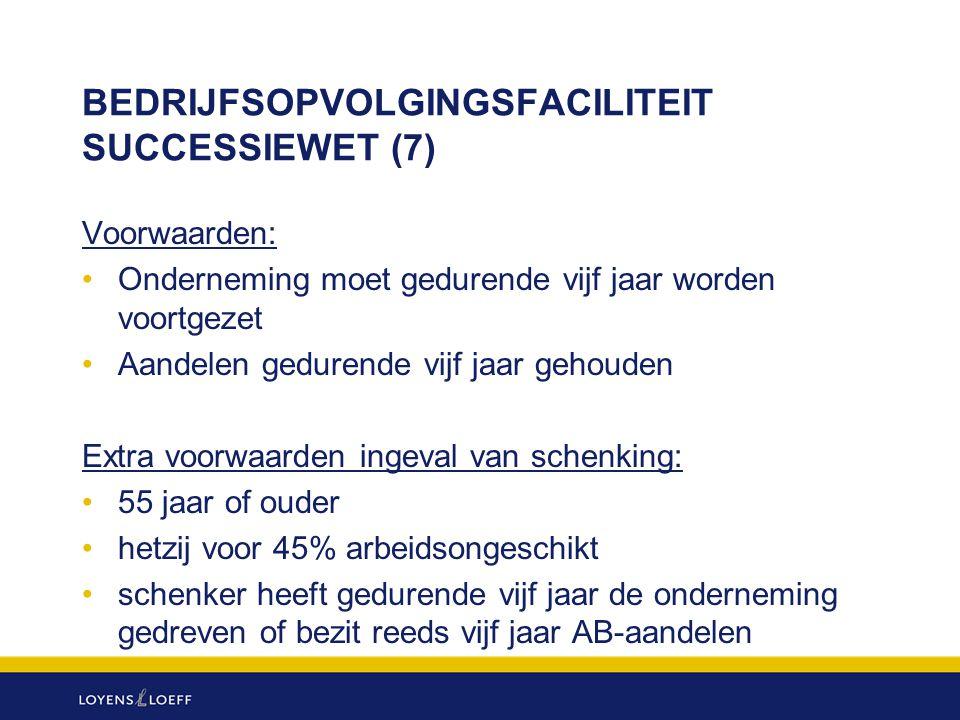 BEDRIJFSOPVOLGINGSFACILITEIT SUCCESSIEWET (7) Voorwaarden: Onderneming moet gedurende vijf jaar worden voortgezet Aandelen gedurende vijf jaar gehoude