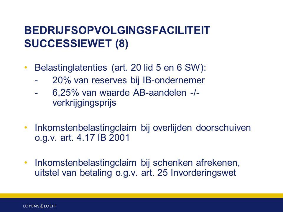BEDRIJFSOPVOLGINGSFACILITEIT SUCCESSIEWET (8) Belastinglatenties (art. 20 lid 5 en 6 SW): - 20% van reserves bij IB-ondernemer - 6,25% van waarde AB-a