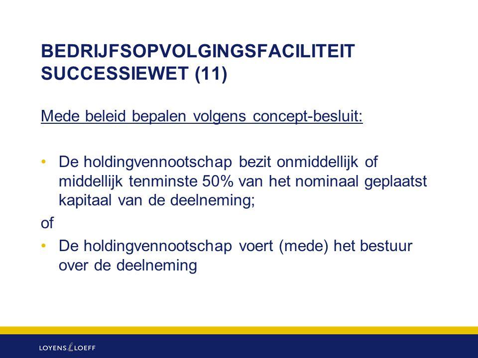 BEDRIJFSOPVOLGINGSFACILITEIT SUCCESSIEWET (11) Mede beleid bepalen volgens concept-besluit: De holdingvennootschap bezit onmiddellijk of middellijk te