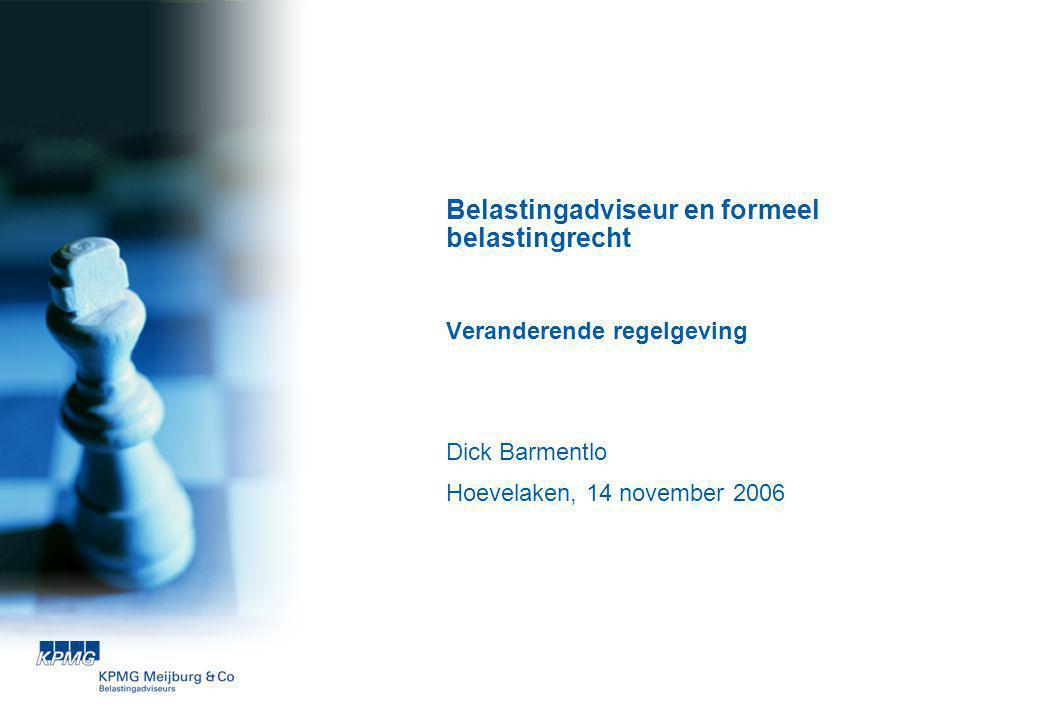 Belastingadviseur en formeel belastingrecht Veranderende regelgeving Dick Barmentlo Hoevelaken, 14 november 2006
