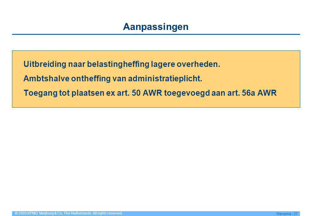 © 2005 KPMG Meijburg & Co, The Netherlands. All rights reserved. filename - 37 Aanpassingen Uitbreiding naar belastingheffing lagere overheden. Ambtsh