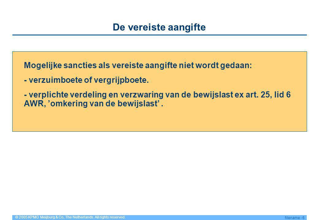 © 2005 KPMG Meijburg & Co, The Netherlands. All rights reserved. filename - 6 De vereiste aangifte Mogelijke sancties als vereiste aangifte niet wordt