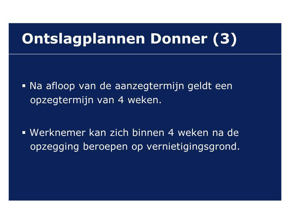 VAN GELDEREN ADVOCATEN Ontslagplannen Donner (3)  Na afloop van de aanzegtermijn geldt een opzegtermijn van 4 weken.