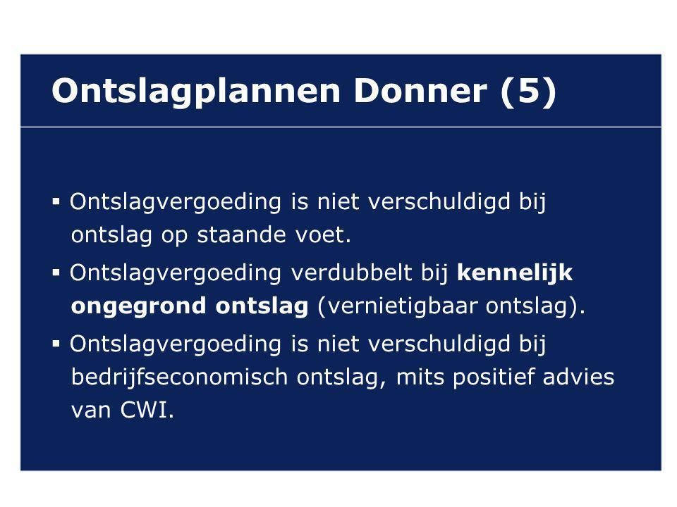 VAN GELDEREN ADVOCATEN Ontslagplannen Donner (5)  Ontslagvergoeding is niet verschuldigd bij ontslag op staande voet.