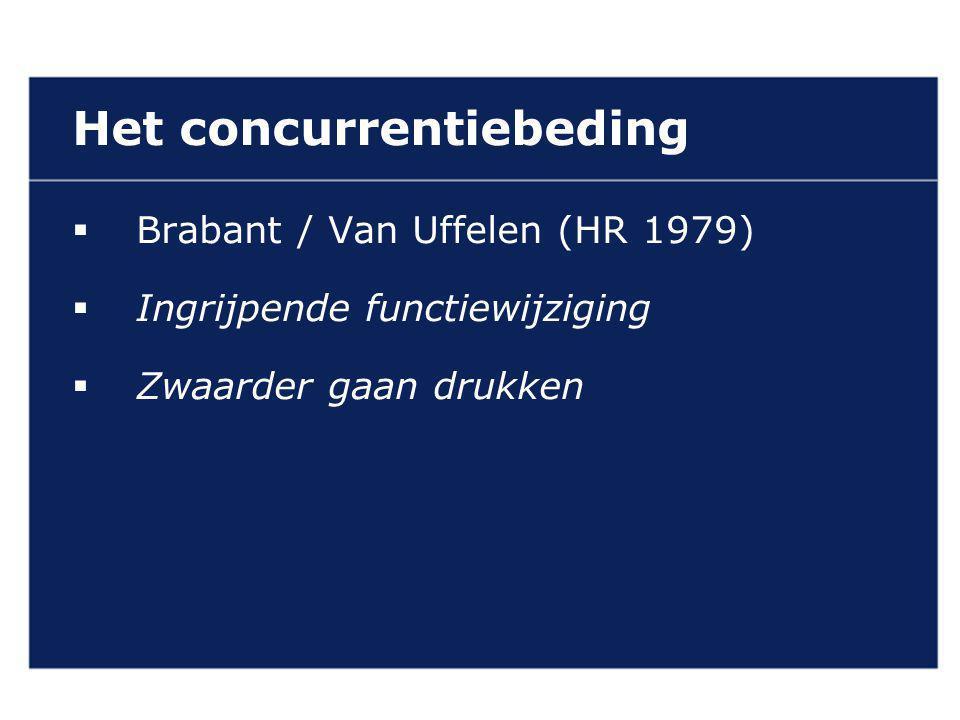 VAN GELDEREN ADVOCATEN Het concurrentiebeding  Brabant / Van Uffelen (HR 1979)  Ingrijpende functiewijziging  Zwaarder gaan drukken