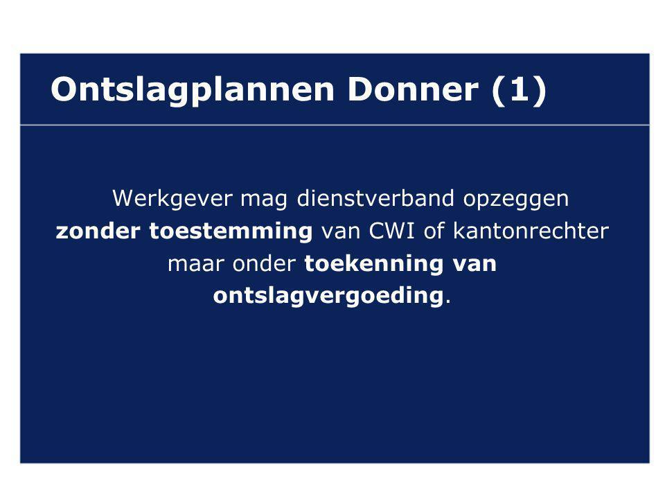 VAN GELDEREN ADVOCATEN Ontslagplannen Donner (1) Werkgever mag dienstverband opzeggen zonder toestemming van CWI of kantonrechter maar onder toekenning van ontslagvergoeding.