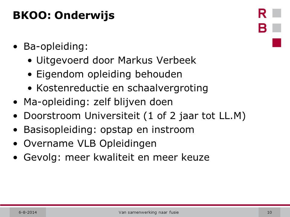 6-8-2014Van samenwerking naar fusie10 BKOO: Onderwijs Ba-opleiding: Uitgevoerd door Markus Verbeek Eigendom opleiding behouden Kostenreductie en schaa