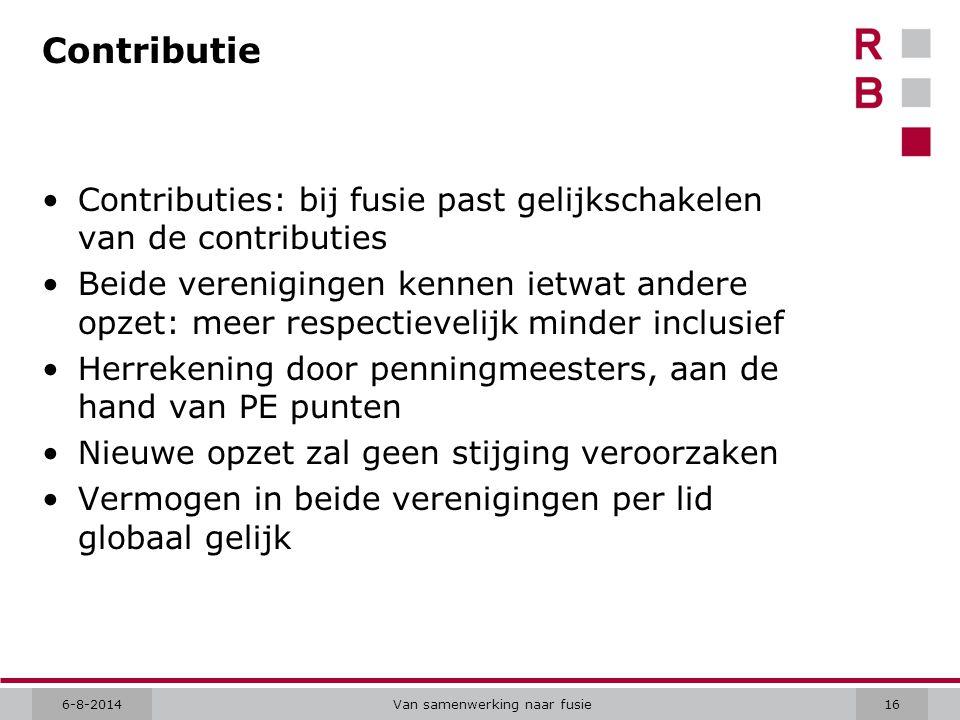 6-8-2014Van samenwerking naar fusie16 Contributie Contributies: bij fusie past gelijkschakelen van de contributies Beide verenigingen kennen ietwat an