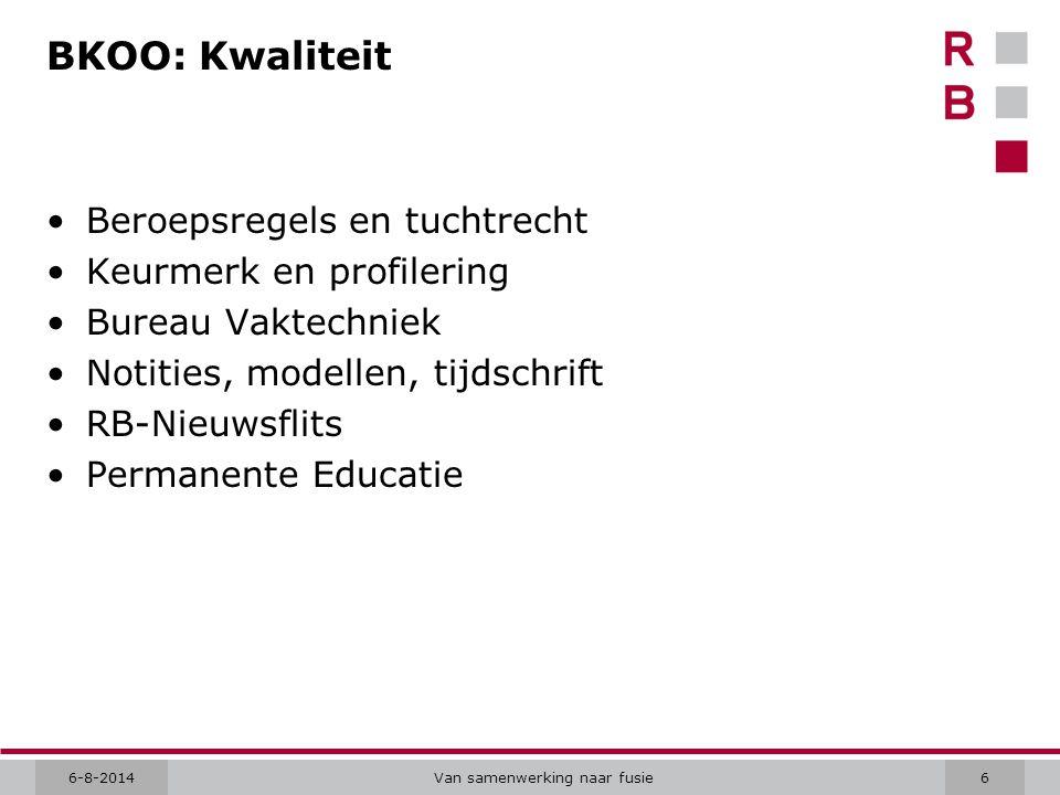 6-8-2014Van samenwerking naar fusie6 BKOO: Kwaliteit Beroepsregels en tuchtrecht Keurmerk en profilering Bureau Vaktechniek Notities, modellen, tijdschrift RB-Nieuwsflits Permanente Educatie