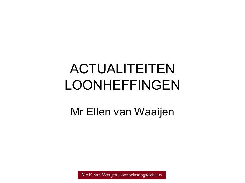 ACTUALITEITEN LOONHEFFINGEN Mr Ellen van Waaijen