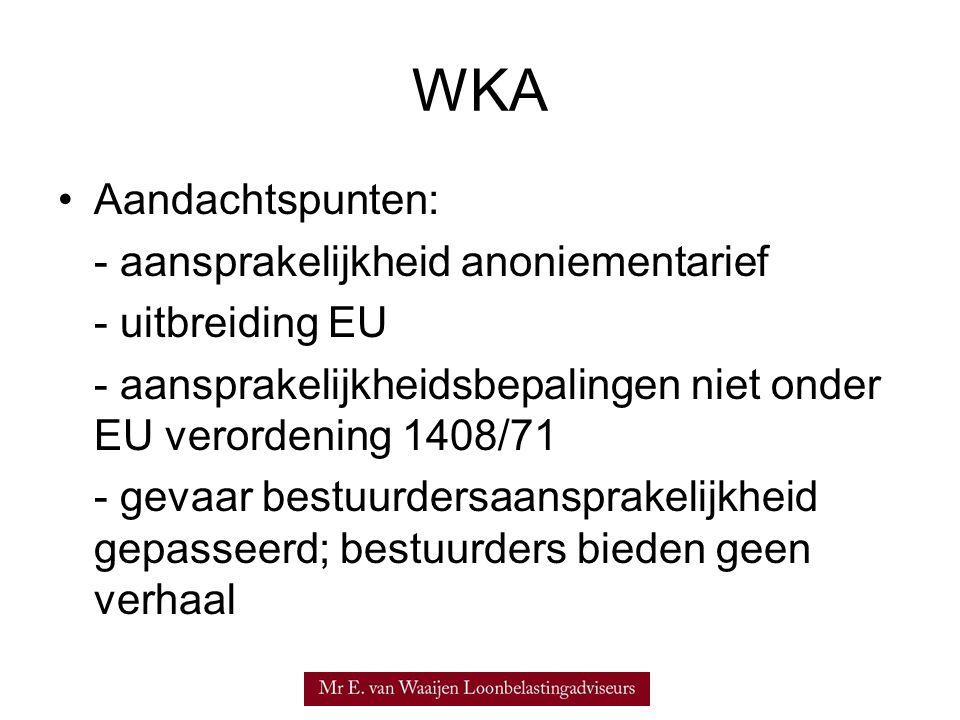WKA Aandachtspunten: - aansprakelijkheid anoniementarief - uitbreiding EU - aansprakelijkheidsbepalingen niet onder EU verordening 1408/71 - gevaar bestuurdersaansprakelijkheid gepasseerd; bestuurders bieden geen verhaal