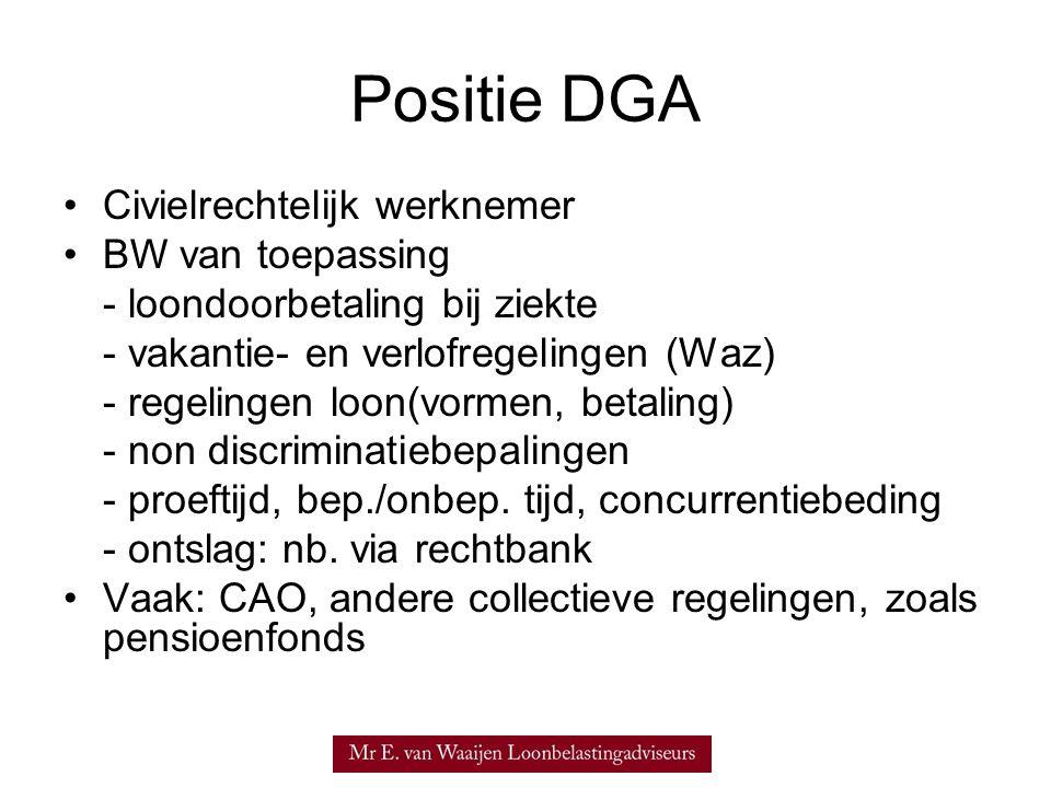 Positie DGA Civielrechtelijk werknemer BW van toepassing - loondoorbetaling bij ziekte - vakantie- en verlofregelingen (Waz) - regelingen loon(vormen, betaling) - non discriminatiebepalingen - proeftijd, bep./onbep.