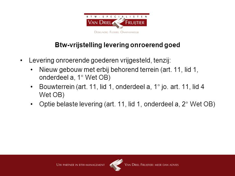 Btw-vrijstelling levering onroerend goed Levering onroerende goederen vrijgesteld, tenzij: Nieuw gebouw met erbij behorend terrein (art.