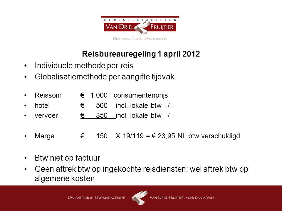 Reisbureauregeling 1 april 2012 Individuele methode per reis Globalisatiemethode per aangifte tijdvak Reissom € 1.000 consumentenprijs hotel€ 500 incl.