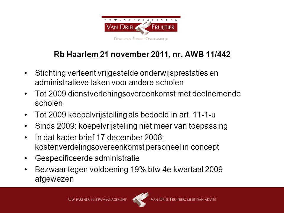 Rb Haarlem 21 november 2011, nr. AWB 11/442 Stichting verleent vrijgestelde onderwijsprestaties en administratieve taken voor andere scholen Tot 2009