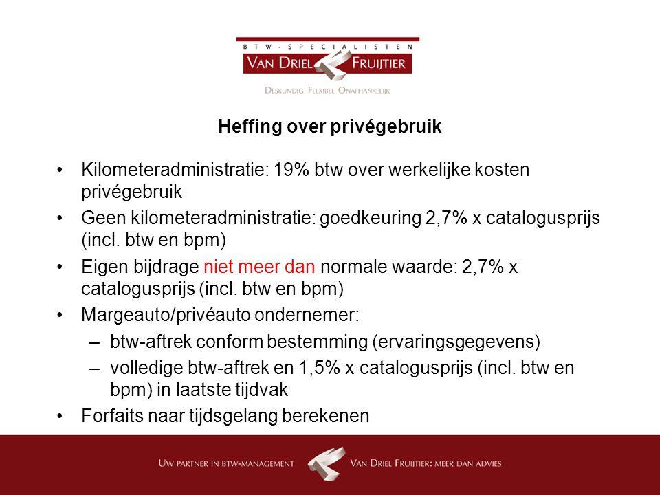 Heffing over privégebruik Kilometeradministratie: 19% btw over werkelijke kosten privégebruik Geen kilometeradministratie: goedkeuring 2,7% x catalogusprijs (incl.