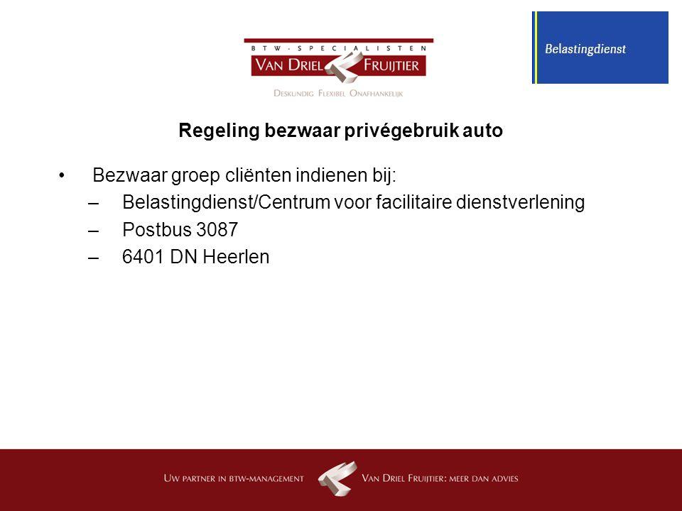 Regeling bezwaar privégebruik auto Bezwaar groep cliënten indienen bij: –Belastingdienst/Centrum voor facilitaire dienstverlening –Postbus 3087 –6401 DN Heerlen