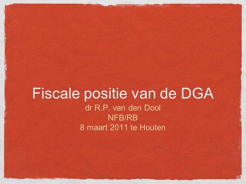 Fiscale positie van de DGA dr R.P. van den Dool NFB/RB 8 maart 2011 te Houten