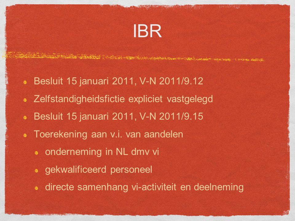 IBR Besluit 15 januari 2011, V-N 2011/9.12 Zelfstandigheidsfictie expliciet vastgelegd Besluit 15 januari 2011, V-N 2011/9.15 Toerekening aan v.i.