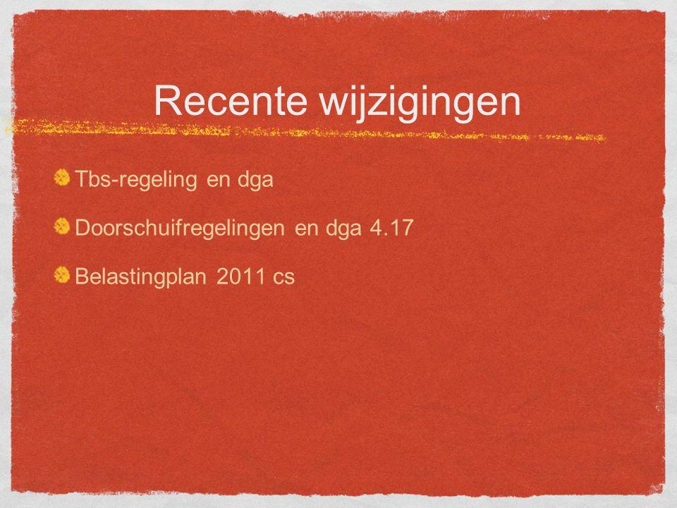 Recente wijzigingen Tbs-regeling en dga Doorschuifregelingen en dga 4.17 Belastingplan 2011 cs