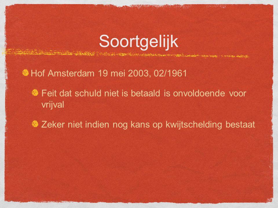 Soortgelijk Hof Amsterdam 19 mei 2003, 02/1961 Feit dat schuld niet is betaald is onvoldoende voor vrijval Zeker niet indien nog kans op kwijtschelding bestaat