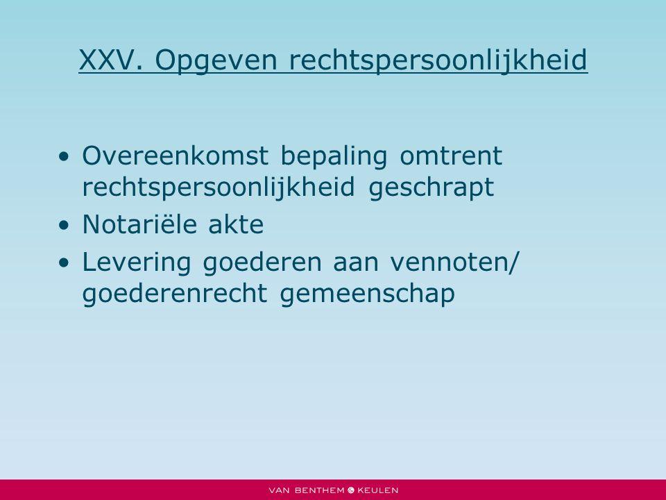 XXV. Opgeven rechtspersoonlijkheid Overeenkomst bepaling omtrent rechtspersoonlijkheid geschrapt Notariële akte Levering goederen aan vennoten/ goeder