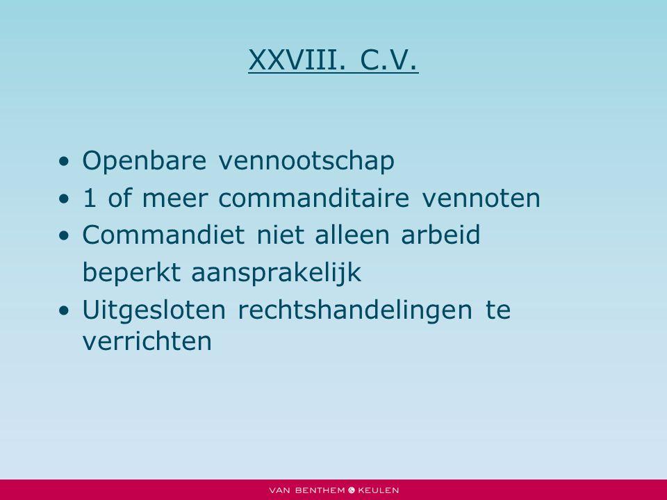 XXVIII. C.V. Openbare vennootschap 1 of meer commanditaire vennoten Commandiet niet alleen arbeid beperkt aansprakelijk Uitgesloten rechtshandelingen