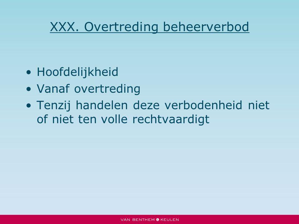 XXX. Overtreding beheerverbod Hoofdelijkheid Vanaf overtreding Tenzij handelen deze verbodenheid niet of niet ten volle rechtvaardigt