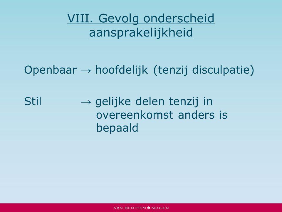 VIII. Gevolg onderscheid aansprakelijkheid Openbaar → hoofdelijk (tenzij disculpatie) Stil → gelijke delen tenzij in overeenkomst anders is bepaald