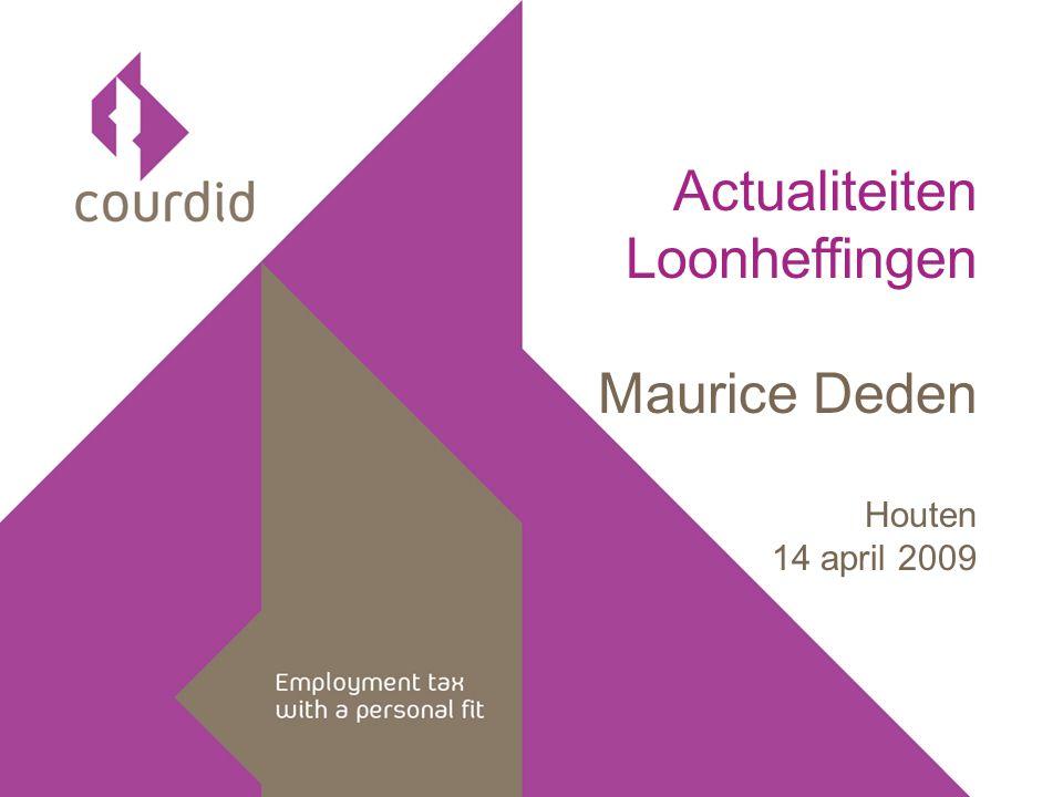 Bedrijfspresentatie 01 Jean Paul van 't Hof 01-01-2009 Actualiteiten Loonheffingen Maurice Deden Houten 14 april 2009