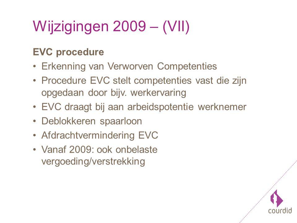 Wijzigingen 2009 – (VII) EVC procedure Erkenning van Verworven Competenties Procedure EVC stelt competenties vast die zijn opgedaan door bijv.