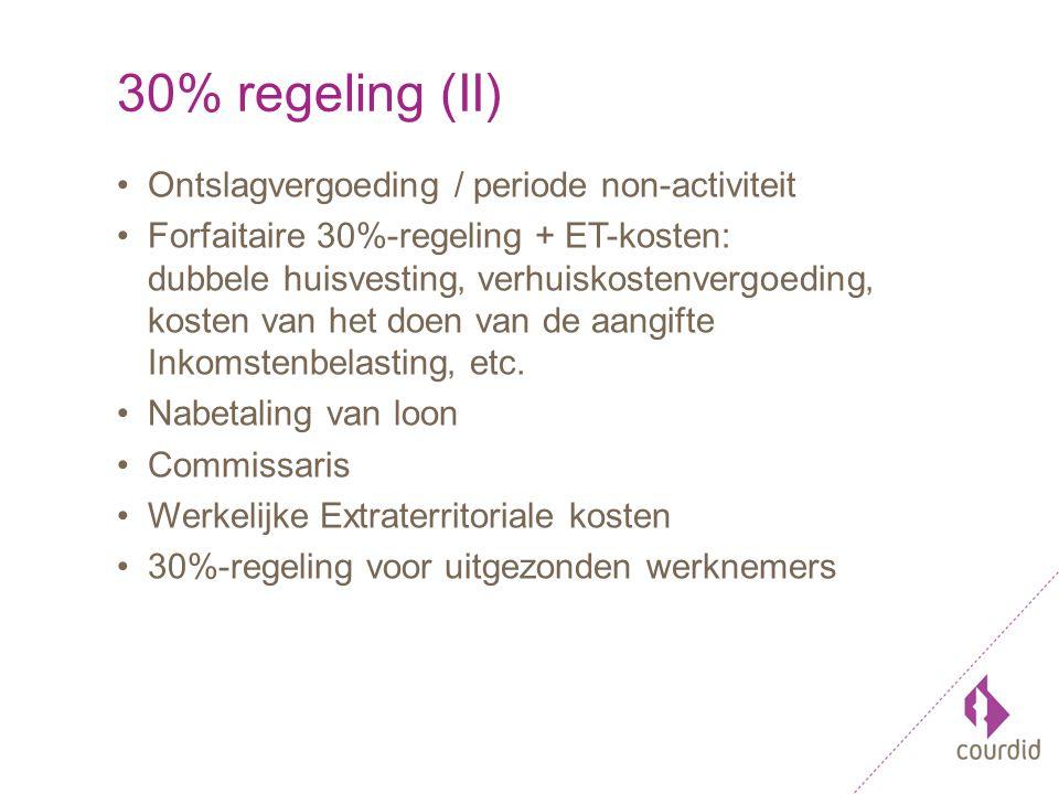 30% regeling (II) Ontslagvergoeding / periode non-activiteit Forfaitaire 30%-regeling + ET-kosten: dubbele huisvesting' verhuiskostenvergoeding' kosten van het doen van de aangifte Inkomstenbelasting' etc.