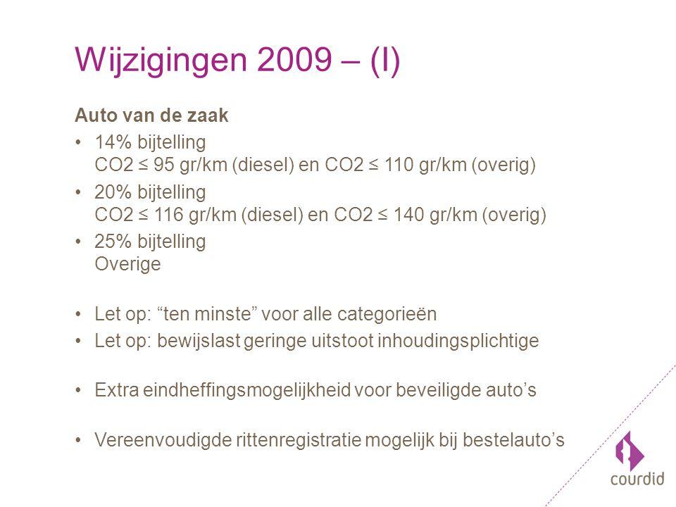 Wijzigingen 2009 – (I) Auto van de zaak 14% bijtelling CO2 ≤ 95 gr/km (diesel) en CO2 ≤ 110 gr/km (overig) 20% bijtelling CO2 ≤ 116 gr/km (diesel) en CO2 ≤ 140 gr/km (overig) 25% bijtelling Overige Let op: ten minste voor alle categorieën Let op: bewijslast geringe uitstoot inhoudingsplichtige Extra eindheffingsmogelijkheid voor beveiligde auto's Vereenvoudigde rittenregistratie mogelijk bij bestelauto's