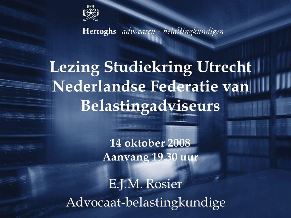 Lezing Studiekring Utrecht Nederlandse Federatie van Belastingadviseurs 14 oktober 2008 Aanvang 19.30 uur E.J.M. Rosier Advocaat-belastingkundige