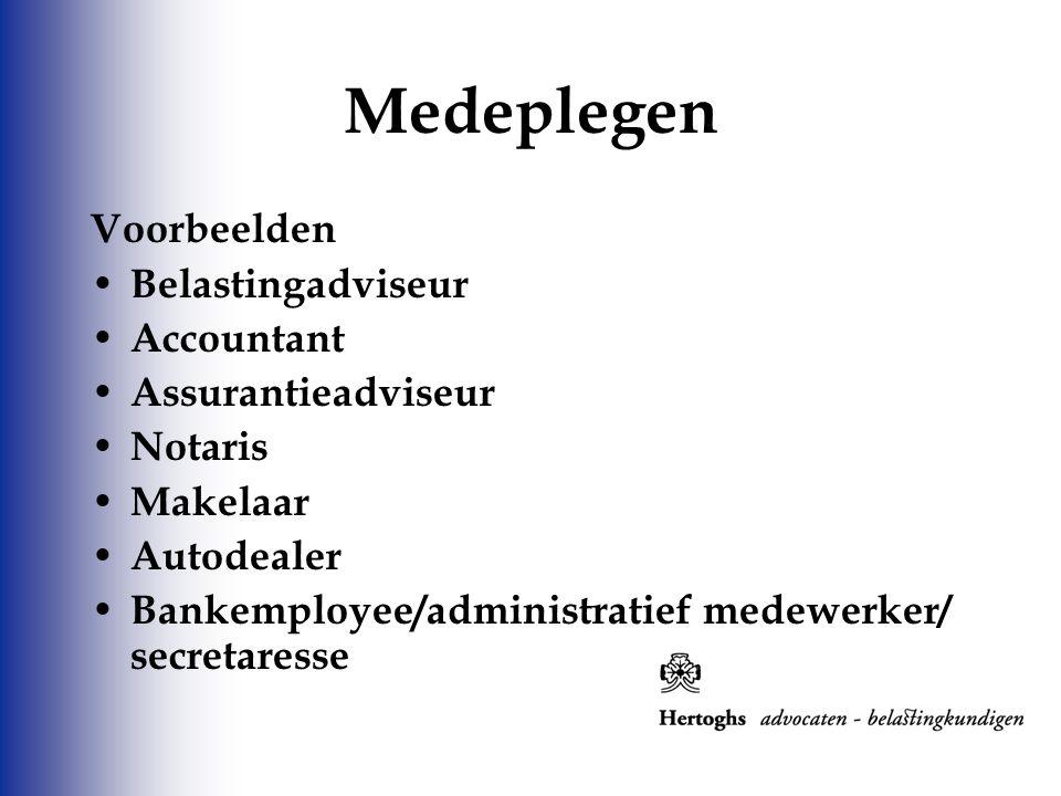 Voorbeelden Belastingadviseur Accountant Assurantieadviseur Notaris Makelaar Autodealer Bankemployee/administratief medewerker/ secretaresse Medeplege