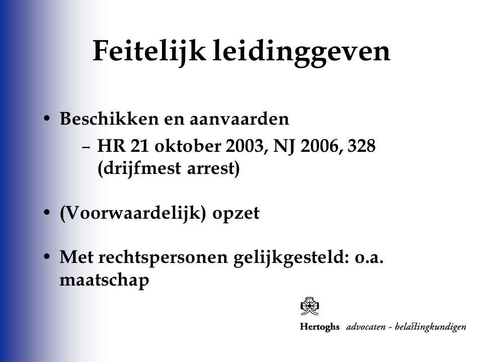 Beschikken en aanvaarden – HR 21 oktober 2003, NJ 2006, 328 (drijfmest arrest) (Voorwaardelijk) opzet Met rechtspersonen gelijkgesteld: o.a. maatschap