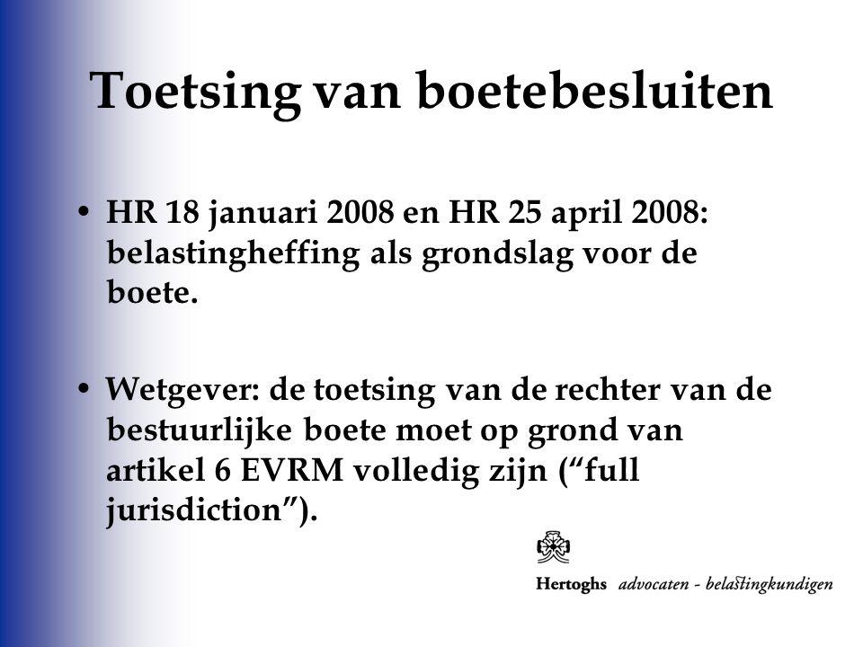 HR 18 januari 2008 en HR 25 april 2008: belastingheffing als grondslag voor de boete. Wetgever: de toetsing van de rechter van de bestuurlijke boete m