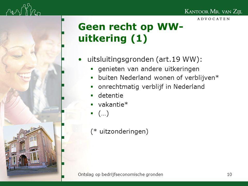 Geen recht op WW- uitkering (1) uitsluitingsgronden (art.19 WW):  genieten van andere uitkeringen  buiten Nederland wonen of verblijven*  onrechtma
