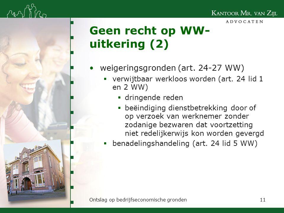 Geen recht op WW- uitkering (2) weigeringsgronden (art. 24-27 WW)  verwijtbaar werkloos worden (art. 24 lid 1 en 2 WW)  dringende reden  beëindigin