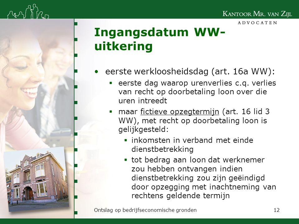 Ingangsdatum WW- uitkering eerste werkloosheidsdag (art. 16a WW):  eerste dag waarop urenverlies c.q. verlies van recht op doorbetaling loon over die